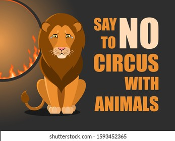 Say no to circus with animals. Poster against abuse animals in circuses. Banner with text and lion near flaming hoop on black background. Problem of exploitation of wild animals in circuses.