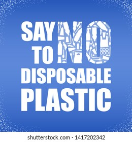 Say no to disposable plastic. Ecological poster. Banner with text and word NO composed of white plastic waste bag, bottle on blue background. Problem plastic pollution