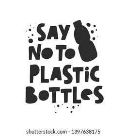 Say no to plastic bottles. Motivational handwritten phrases. Hand drawn vector illustration. Logo, icon, label. Protest against garbage, disposable polythene package. Pollution problem concept.