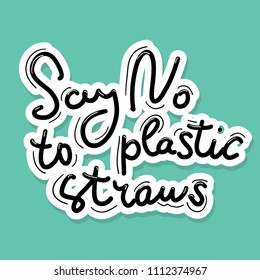 Say no to plastic straws. Black text, calligraphy, lettering, doodle by hand on white blue. Pollution problem concept Eco, ecology banner poster. Vector