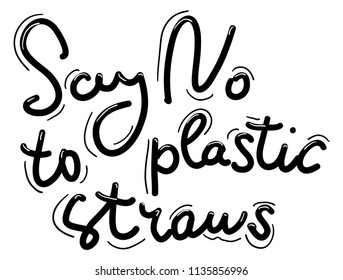 Say no to plastic straws. Black text, calligraphy, lettering, doodle by hand isolated on white. Pollution problem concept Eco, ecology banner poster. Vector