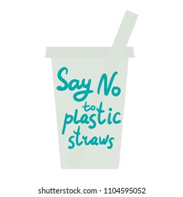 Say no to plastic straws. Blue text, calligraphy, lettering, doodle by hand, grey plastic cup isolated on white. Eco, ecology. Vector