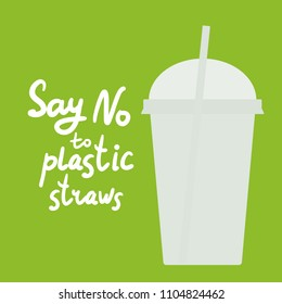 Say no to plastic straws. white text, calligraphy, lettering, doodle by hand on green. Ban plastic straws. Use reusable straws Eco, ecology banner poster. Vector