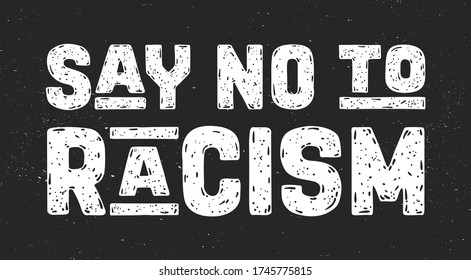 Say No to Racism. Text message for protest action. Poster with phrase Say No to Racism, banner on black background. Typography banner design concept. Vector Illustration