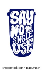 Say no to single use ecology vector phrase. Eco reuse agitational typography. Zero waste quote.