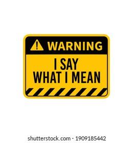i say what i mean sarcastic warning Typography Yellow Warning Vector Design Printable on t-shirt sticker badge magnets poster banner illustration Design Sarcasm One liner Label