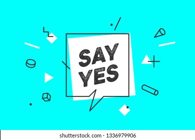 Say Yes. Banner, speech bubble, poster and sticker concept, memphis geometric style with text Say Yes. Icon message yes cloud talk for banner, poster, web. Color background. Vector Illustration