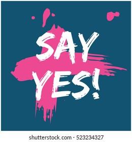 SAY YES! (Brush Lettering Vector Illustration Design Template)