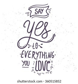Say yes to everything you love - hand-drawn lettering quote