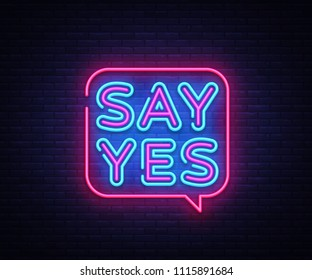 Say Yes neon signs vector. Say Yes text Design template neon sign, light banner, neon signboard, nightly bright advertising, light inscription. Vector illustration