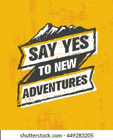 Say Yes To New Adventure. Inspiring Creative Outdoor Motivation Quote. Vector Typography Banner Design Concept On Grunge Background
