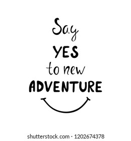 Say yes to new adventure motivation phrase. Hand drawn calligraphy design. Modern design for greeting cards, logo, prints, photo overlays, t-shirts, posters. Vector illustration.