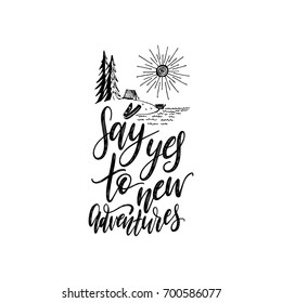 Say Yes To New Adventures hand lettering poster. Vector travel label template with hand drawn forest lake illustration. Touristic emblem design.