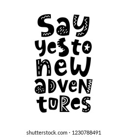 Say yes to new adventures. Poster with hand written lettering quote, isolated on white background. Trendy tee shirt, mug print, planner sticker, gift card, banner, social media. Vector typography.