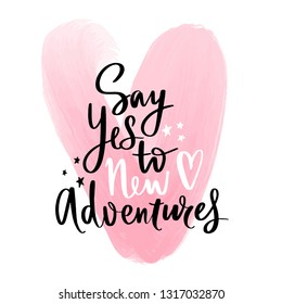 Say yes to new adventures - Vector hand drawn lettering phrase. Modern brush calligraphy. Motivation and inspiration quotes for photo overlays, greeting cards, t-shirt print, posters. Fashion saying.