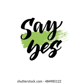 Say yes postcard. Hand drawn lettering background. Ink illustration. Modern brush calligraphy. Isolated on white background.