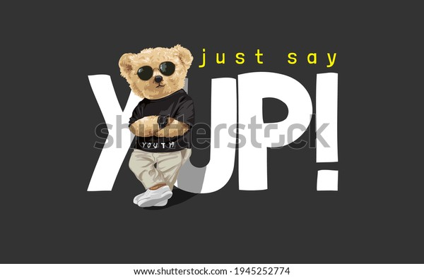 say yup! slogan with bear doll in sunglasses leaning against letter on black background