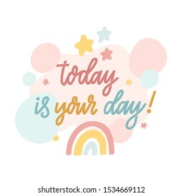 Scandinavian card with rainbow, stars and phrase: Today is your day! Excellent print for poster, apparel, nursery decoration etc.