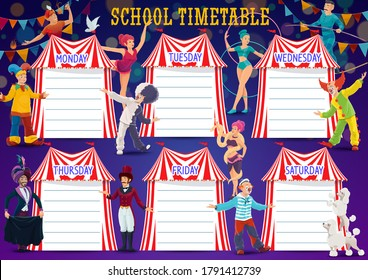 School education timetable shedule with big top circus performers and artists. Weekly vector schedule with cartoon clowns and acrobats, tingrope walker, fakir and jesters, animals and ringmaster