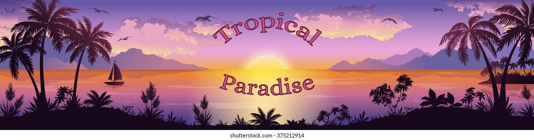 Sea Landscape, Silhouettes Mountain Islands with Palm Trees and Exotic Flowers, Ship, Sky with Clouds, Sun and Birds Gulls the Words Tropical Paradise. Eps10, Contains Transparencies. Vector