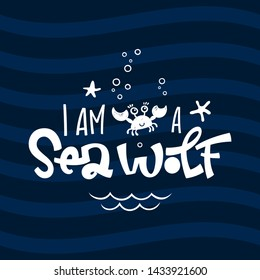 I am a Sea Wolf quote. Simple white color baby shower hand drawn grotesque script style lettering vector logo phrase. Doodle crab, starfish, sea waves, bubbles design. Blue, dark blue waves background