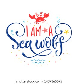 I am a Sea wolf quote. Simple white color baby shower hand drawn lettering vector logo phrase. Grotesque, script style. Doodle crab, starfish, sea waves, bubbles, jellyfish design.
