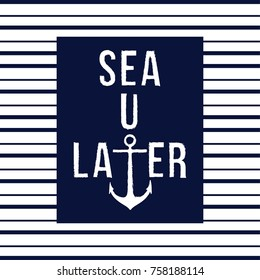 Sea You Later Funny Marine Fashion Slogan with anchor and stripe for T-shirt and apparels graphic vector Print.
