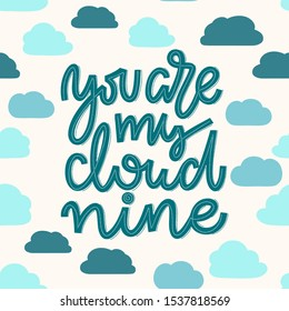 Seamless pattern of clouds with romantic quote You are my cloud nine. Lettering composition in blue and teal on a repetetive cloud background. Template for greeting and postcards, packaging materials