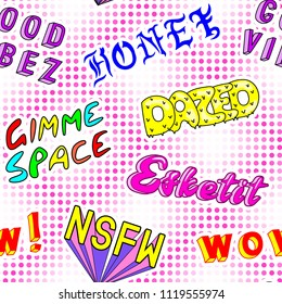 "Seamless pattern with comic book colorful phrases, words: ""Dazed"", ""Honey"", ""Esketit"", ""Wow"", ""NSFW"", etc. Fashion patches, badges, pins, stickers in 80s-90s style. Dotted background."