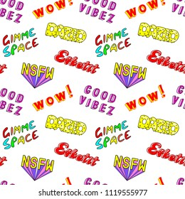 "Seamless pattern with comic book colorful phrases, words: ""Dazed"", ""Gimme space"", ""Esketit"", ""Wow"", ""NSFW"", etc. Fashion patches, badges, pins, stickers in 80s-90s style. White background."