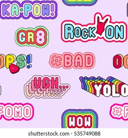 Seamless pattern with fashion patch badges with slang phrases and words: YOLO, Oops, #Fomo, Ugh, Rock on, #Bad, Kapow! Quirky cartoon comic style of 80s-90s.