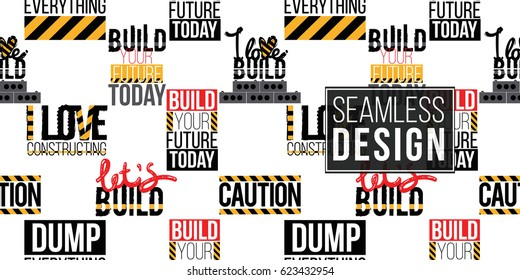 Seamless pattern with inscriptions: build your future today, i love constructing, lets build inscription, i love build, dump everything. Inspired by variety of road, building machinery.