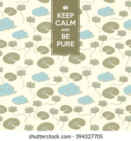 Seamless pattern with lotus, lily pad and cloud/ Keep calm and be pure quotes/ Vector illustrations with Chinese elements/ Packaging background design