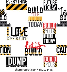 Seamless pattern with motivation inscriptions: build your future today, caution sign, i love constructing, lets build, i love build, dump everything. Inspired by building machinery.
