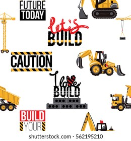Seamless pattern with tractor backhoe loader, dumper truck, crawler excavator, tower crane, build your future today, lets build, i love build inscriptions, caution sign. Inspired by building machinery