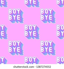 """Seamless pattern with words, patches """"Boy Bye"""" on pink background. Quirky, funny vector wallpaper."""