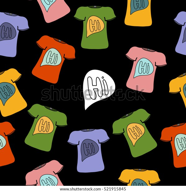 """Seamless vector pattern with isolated colorful T-shirts with a print """"hi"""" on white background for your design"""