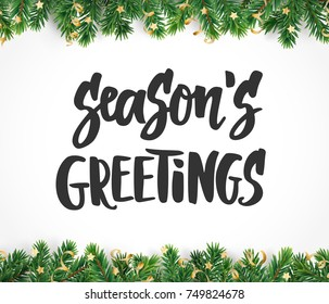 Season's greetings hand drawn text. Winter holiday background. Fiesta border with fir tree branches and ornaments. Great for Christmas and New year cards, gift tags and labels, banners, posters.
