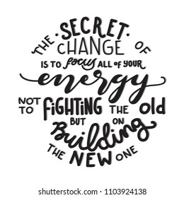 The Secret Of Change Is To Focus All Of Your Energy On White Background. Handwritten Inspirational Motivational Quote.