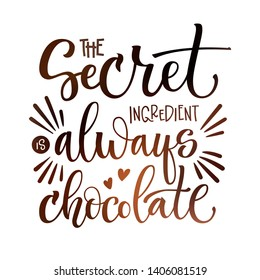 The secret ingredient is always chocolate phrase. Isolated sweets quote colorful hand draw lettering text in chocolate brown colors. Candy shop, cafe wall design. Poster, print, card, smm design.