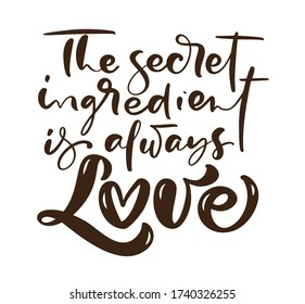 The secret ingredient is always love calligraphy lettering vector Kitchen text for food cooking blog. Hand drawn cute quote design element. For restaurant, cafe menu or banner, poster.