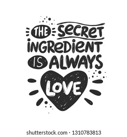 The secret ingredient is always love. Hand-lettering phrase. Vector illustration. Can be used for badges, labels, logo, bakery, street festival, farmers market, country fair, shop, food studio