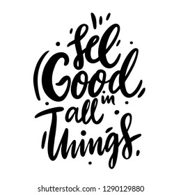 See Good In All Things black and white hand lettering inscription positive typography poster, conceptual handwritten phrase, modern calligraphy vector illustration
