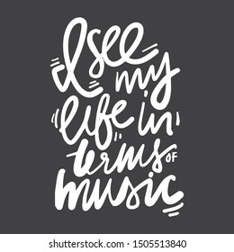 I see my life in terms of music. Hand lettering quote for your design