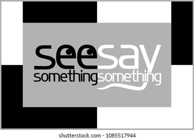 See something , say something.  A poster calling for certain actions in a situation requiring consideration and discussion.