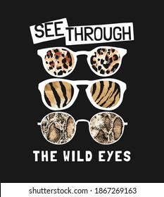 see through wild eyes slogan with wild animal skin in sunglasses illustration