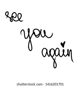 See You Again with little black heart. Handwritten modern lettering slogan. Black and white illustration. Vector for greeting cards, presentation business card, posters. Cute monochrome lines by brush