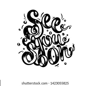 See you soon - hand drawn text. Trendy hand lettering. Calligraphy isolated quote in black ink. Vector illustration.