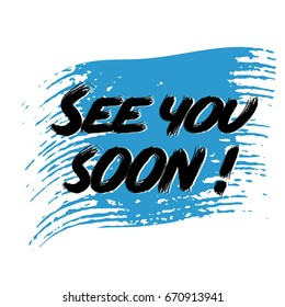 See you soon! Modern black See you soon lettering text phrase . Vector blue brush stroke background texture for cloths, fabric, prints, textile.