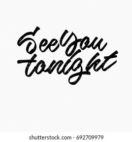 See you tonight quote. Ink hand lettering. Modern brush calligraphy. Handwritten phrase. Inspiration graphic design typography element. Cool simple vector sign.